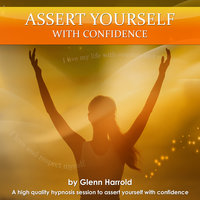 Assert Yourself With Confidence - Glenn Harrold