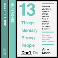 13 Things Mentally Strong People Don't Do - Amy Morin