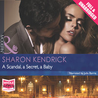 A Scandal, a Secret, a Baby - Sharon Kendrick