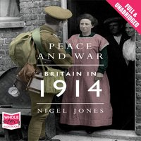 Peace and War: Britain in 1914 - Nigel Jones