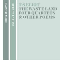 T. S. Eliot Reads The Waste Land, Four Quartets and Other Poems - T.S. Eliot