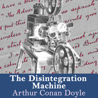 The Disintegration Machine - Sir Arthur Conan Doyle