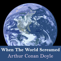 When The World Screamed - Sir Arthur Conan Doyle
