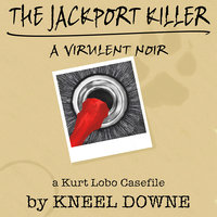 The JackPort Killer: A Virulent Noir - A Kurt Lobo Casefile - Kneel Downe