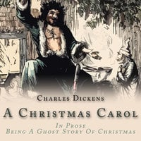 A Christmas Carol: In Prose: Being A Ghost Story of Christmas - Charles Dickens