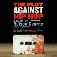 The Plot against Hip Hop - Nelson George