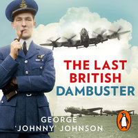 The Last British Dambuster - George Johnny Johnson MBE