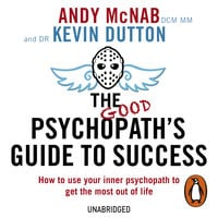 The Good Psychopath's Guide to Success - Andy McNab,Kevin Dutton