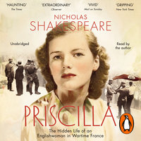 Priscilla: The Hidden Life of an Englishwoman in Wartime France - Nicholas Shakespeare