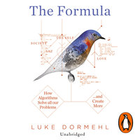 The Formula: How Algorithms Solve all our Problems ... and Create More - Luke Dormehl