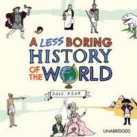 A Less Boring History of the World - Dave Rear