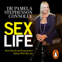 Sex Life: How Our Sexual Encounters and Experiences Define Who We Are - Pamela Stephenson-Connolly