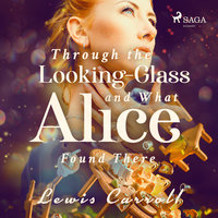 Through the Looking-glass and What Alice Found There - Lewis Carrol