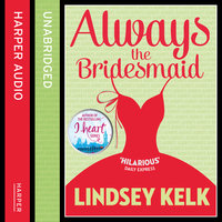Always the Bridesmaid - Lindsey Kelk
