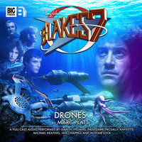 Blake's 7 - Drones - Big Finish Productions