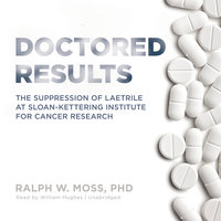 Doctored Results - Ralph W. Moss (Ph.D.)