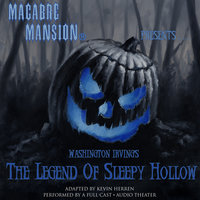 Macabre Mansion Presents ... The Legend of Sleepy Hollow - Washington Irving