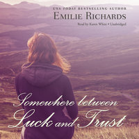 Somewhere between Luck and Trust - Emilie Richards