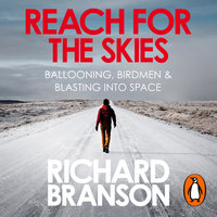 Reach for the Skies: Ballooning, Birdmen and Blasting into Space - Richard Branson