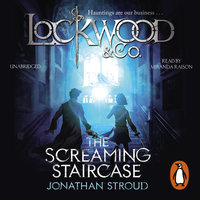 Lockwood & Co: The Screaming Staircase - Jonathan Stroud