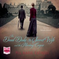 The Dead Duke, His Secret Wife and the Missing Corpse - Piu Marie Eatwell