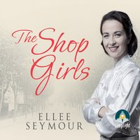The Shop Girls: A True Story of Hard Work, Friendship and Fashion in an Exclusive 1950s Department Store - Ellee Seymour