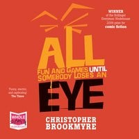 All Fun and Games Until Somebody Loses an Eye - Chris Brookmyre