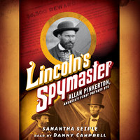 Lincoln's Spymaster - Allan Pinkerton, America's First Private Eye - Samantha Seiple