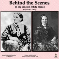 Behind the Scenes in the Lincoln White House - Elizabeth Keckley