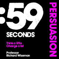 59 Seconds: Persuasion - Richard Wiseman