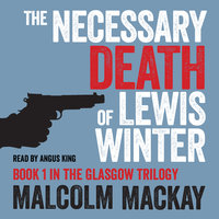 The Necessary Death of Lewis Winter - Malcolm Mackay