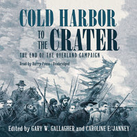 Cold Harbor to the Crater - Gary W. Gallagher,Caroline E. Janney