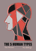 The 5 Human Types Volume 3: The Worker, No Type Superior Morally - Elsie Benedict
