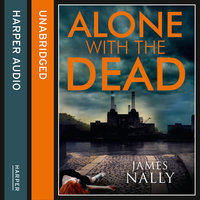 Alone with the Dead - James Nally