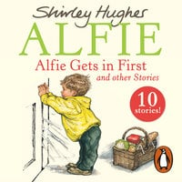 Alfie Gets in First and Other Stories - Shirley Hughes