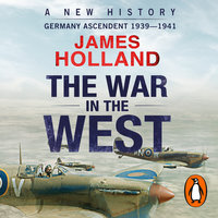 The War in the West - A New History - James Holland
