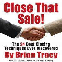 Close That Sale!: The 24 Best Sales Closing Techniques Ever Discovered - Brian Tracy