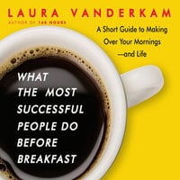 What the Most Successful People Do Before Breakfast - Laura Vanderkam