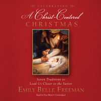Celebrating a Christ-Centered Christmas - Emily Belle Freeman