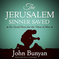 The Jerusalem Sinner Saved - John Bunyan