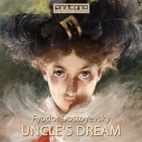 Uncle's Dream - Fjodor Dostojevskij