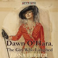 Dawn O'Hara - The Girl Who Laughed - Edna Ferber