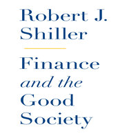 Finance and the Good Society - Robert J. Shiller