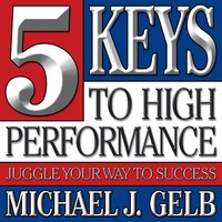 Five Keys to High Performance - Michael J. Gelb