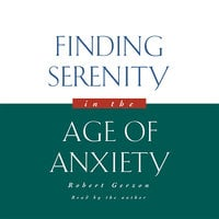 Finding Serenity in the Age of Anxiety - Robert Gerzon