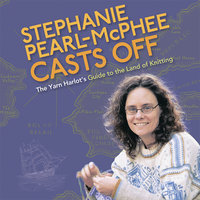 Stephanie Pearl-McPhee Casts Off: The Yarn Harlot's Guide to the Land of Knitting - Stephanie Pearl-McPhee