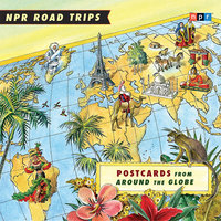 NPR Road Trips: Postcards from Around the Globe - NPR