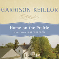 Home on the Prairie: Stories from Lake Wobegon - Garrison Keillor