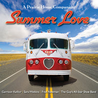 Summer Love: Garrison Keillor and the cast of A Prairie Home Companion - Garrison Keillor