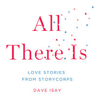 All There Is: Love Stories from StoryCorps - David Isay